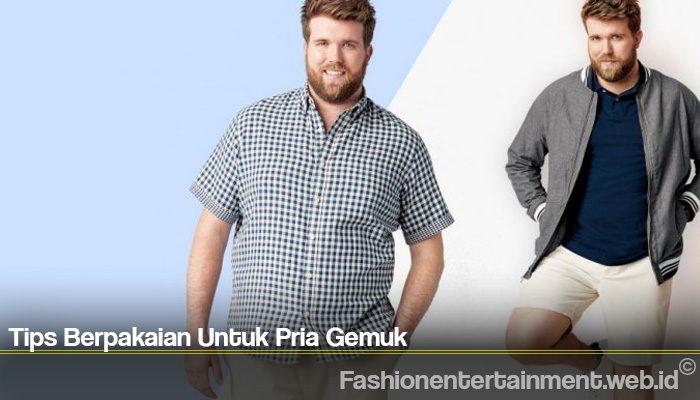 Tips Berpakaian Untuk Pria Gemuk