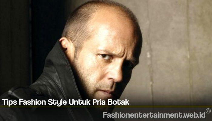 Tips Fashion Style Untuk Pria Botak
