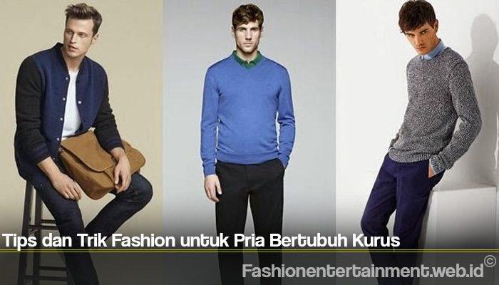 Tips dan Trik Fashion untuk Pria Bertubuh Kurus