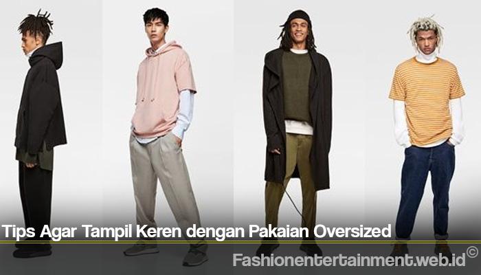 Tips Agar Tampil Keren dengan Pakaian Oversized
