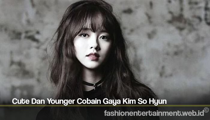 Cute Dan Younger Cobain Gaya Kim So Hyun