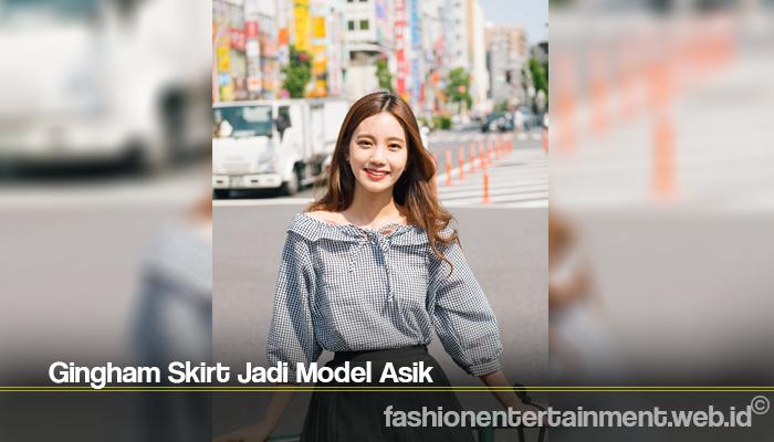 Gingham Skirt Jadi Model Asik