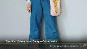 Gantikan Celana Jeans Dengan Celana Kulot