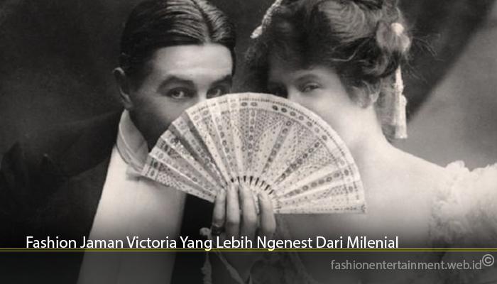 Fashion Jaman Victoria Yang Lebih Ngenest Dari Milenial