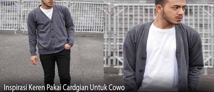 Inspirasi Keren Pakai Cardgian Untuk Cowo