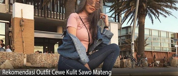 Rekomendasi Outfit Cewe Kulit Sawo Mateng